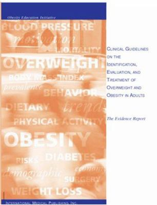 Clinical Guidelines on the Identification, Evaluation, and Treatment of Obesity in Adults: The Evidence Report 9781588080028