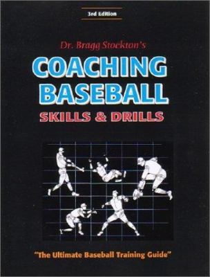 Coaching Baseball: Skills and Drills: The Ultimate Baseball Training Guide