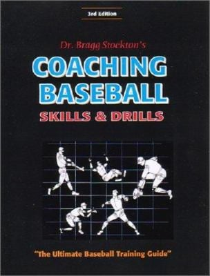 Coaching Baseball: Skills and Drills: The Ultimate Baseball Training Guide 9781585185894