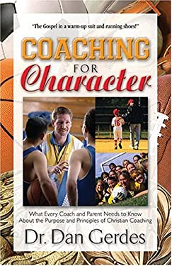 Coaching for Character: What Every Coach and Parent Needs to Know about the Purpose and Principles of Christian Coaching 9781581691269