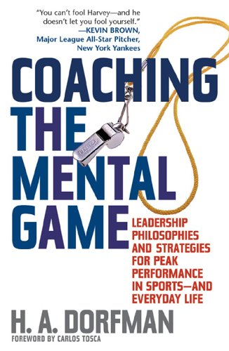 Coaching the Mental Game: Leadership Philosophies and Strategies for Peak Performance in Sports and Everyday Life. 9781589790117