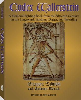 Codex Wallerstein: A Medieval Fighting Book from the Fifteenth Century on the Longsword, Falchion, Dagger, and Wrestling 9781581605853