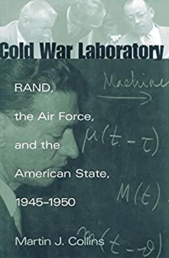 Cold War Laboratory: Rand, the Air Force, and the American State, 1945-1950 9781588340863