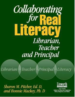 Collaborating for Real Literacy: Librarian, Teacher, and Principal 9781586831448