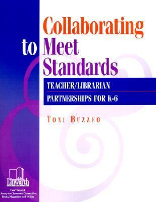 Collaborating to Meet Standards: Teacher/Librarian Partnerships for K-6 9781586830236