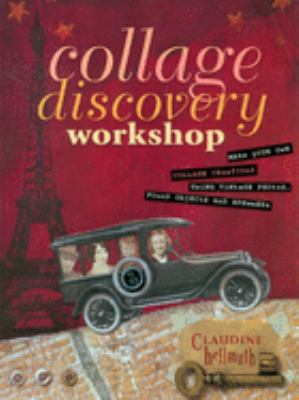 Collage Discovery Workshop: Make Your Own Collage Creations Using Vintage Photos, Found Objects and Ephemera 9781581803433
