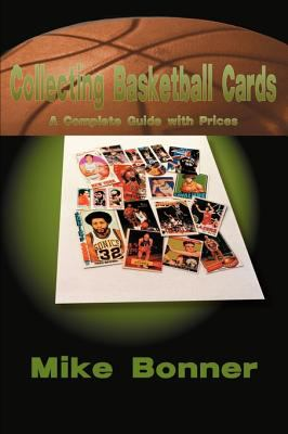 Collecting Basketball Cards: A Complete Guide with Prices 9781583486153