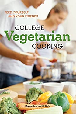 College Vegetarian Cooking: Feed Yourself and Your Friends 9781580089821