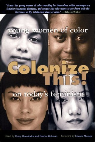 Colonize This!: Young Women of Color on Today's Feminism 9781580050678