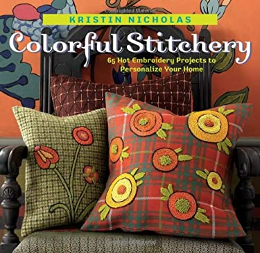 Colorful Stitchery: 65 Hot Embroidery Projects to Personalize Your Home 9781580176118