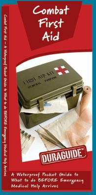 Combat First Aid: A Waterproof Pocket Guide to What to Do Before Emergency Medical Help Arrives 9781583555538