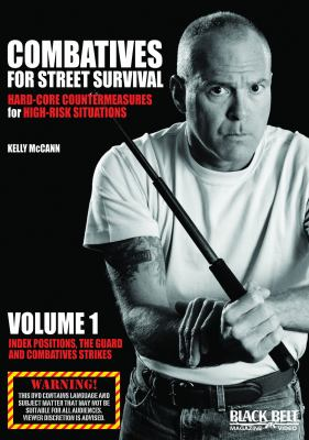 Combatives for Street Survival: Hard-Core Countermeasures for High-Risk Situations, Volume 1: Index Positions, the Guard and Combatives Strikes