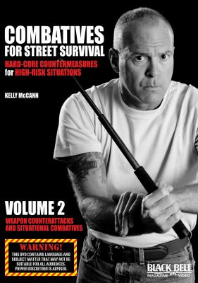 Combatives for Street Survival: Hard-Core Countermeasures for High-Risk Situations, Volume 2: Weapon Counterattacks and Situational Combatives 9781581334753