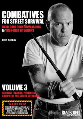 Combatives for Street Survival: Hard-Core Countermeasures for High-Risk Situations, Volume 3: Contact Training, Protective Equipment and Street Scenar 9781581334760