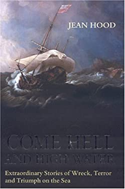 Come Hell and High Water: Extraordinary Stories of Wreck, Terror and Triumph on the Sea 9781580801430