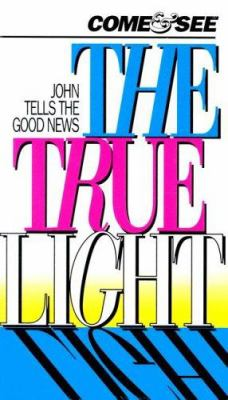 Come and See the True Light-CEV: John Tells the Good News 9781585163267