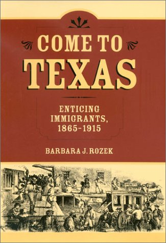 Come to Texas: Attracting Immigrants, 1865-1915 9781585442676