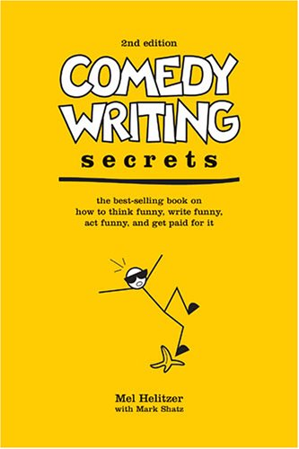 Comedy Writing Secrets: The best-selling book on how to think funny, write funny, act funny, and get paid for it 9781582973579