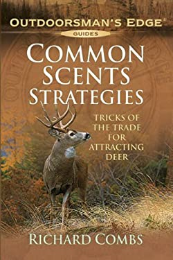 Common Scents Strategies: Tricks of the Trade for Attracting Deer 9781580113076
