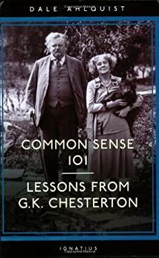 Common Sense 101: Lessons from G.K. Chesterton 9781586171391