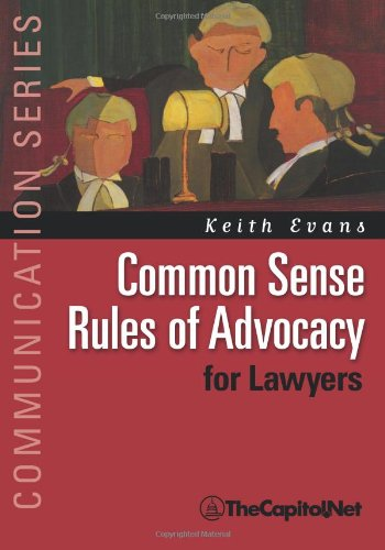 Common Sense Rules of Advocacy for Lawyers: A Practical Guide for Anyone Who Wants to Be a Better Advocate 9781587331855