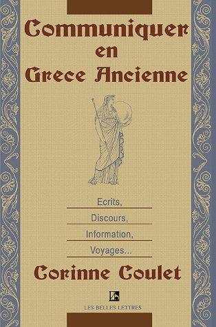 Communiquer En Grece Ancienne: Ecrits, Discours, Information, Voyages 9781583487174