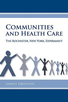 Communities and Health Care: The Rochester, New York, Experiment 9781580463850