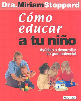 Como Educar A Tu Nino = Teach Your Child 9781589860018