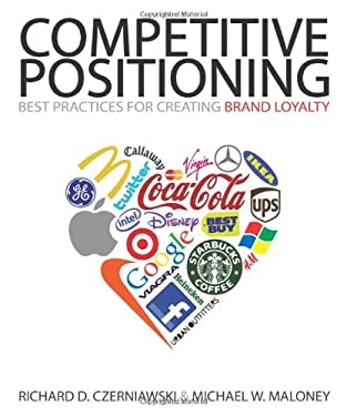 Competitive Positioning: Best Practices for Creating Brand Loyalty 9781587769146