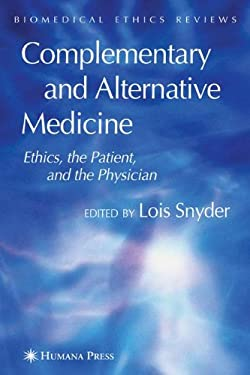 Complementary and Alternative Medicine: Ethics, the Patient, and the Physician 9781588295842