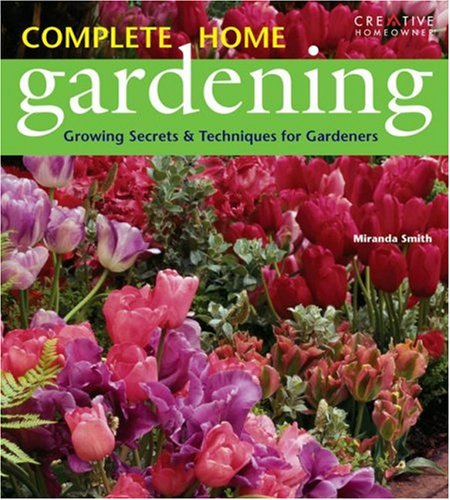 Complete Home Gardening: Growing Secrets & Techniques for Gardeners 9781580113267