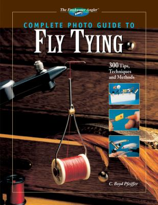 Complete Photo Guide to Fly Tying: 300 Tips, Techniques and Methods 9781589232211