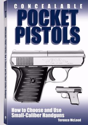 Concealable Pocket Pistols: How to Choose and Use Small-Caliber Handguns 9781581602791
