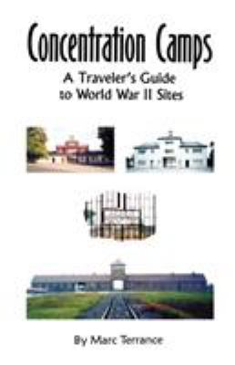 Concentration Camps: A Traveler's Guide to World War II Sites 9781581128390