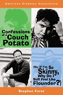 Confessions of a Couch Potato, Or, If I'm So Skinny, Why Do I Still Feel Like Flounder? 9781580401449