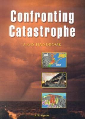 Confronting Catastrophe: A GIS Handbook 9781589480407