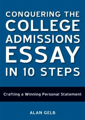Conquering the College Admissions Essay in 10 Steps: Crafting a Winning Personal Statement 9781580089104