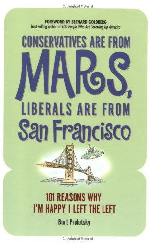 Conservatives Are from Mars, Liberals Are from San Francisco: 101 Reasons I'm Happy I Left the Left 9781581825718