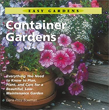 Container Gardens: Everything You Need to Know to Plan, Plant, and Care for a Beautiful, Low-Maintenance Garden 9781586630867
