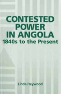 Contested Power in Angola, 1840s to the Present 9781580460637