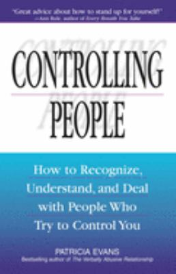 Controlling People: How to Recognize, Understand, and Deal with People Who Try to Control You 9781580625692