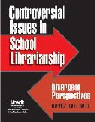 Controversial Issues in School Librarianship: Divergent Perspectives 9781586830571