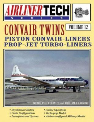 Convair Twins: Piston Convair-Liners Prop-Jet Turbo-Liners 9781580070737