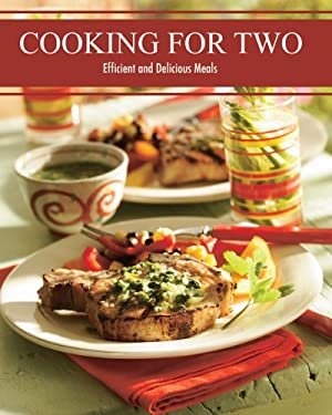 Cooking for Two: Efficient and Delicious Meals 9781581593709