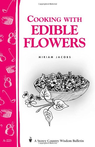 Cooking with Edible Flowers: Storey Country Wisdom Bulletin A-223 9781580172691