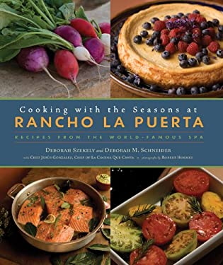 Cooking with the Seasons at Rancho La Puerta: Recipes from the World-Famous Spa 9781584797098