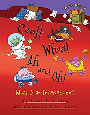 Cool! Whoa! Ah and Oh!: What Is an Interjection?