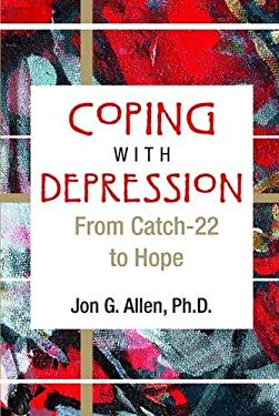 Coping with Depression: From Catch-22 to Hope 9781585622115