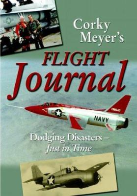 Corky Meyer's Flight Journal: A Test Pilot's Tales of Dodging Disasters--Just in Time 9781580070935