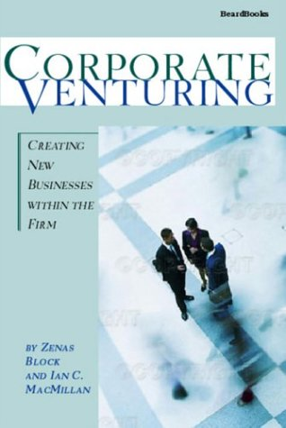 Corporate Venturing Corporate Venturing: Creating New Businesses Within the Firm Creating New Businesses Within the Firm 9781587982118